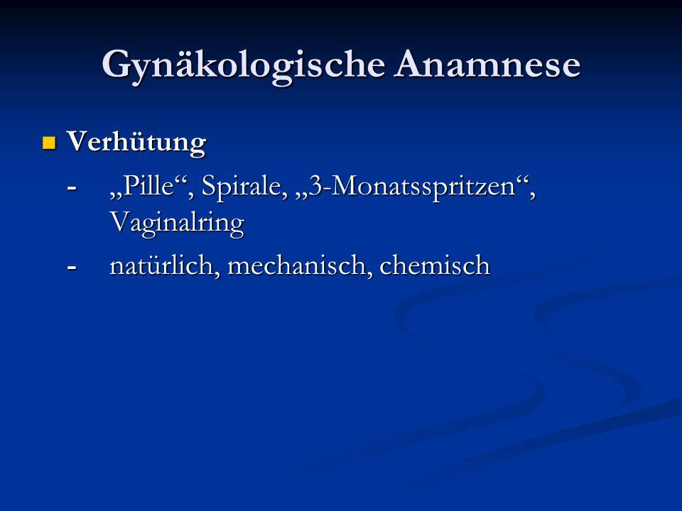 """Gynäkologische Anamnese Verhütung Verhütung -""""Pille"""", Spirale, """"3-Monatsspritzen"""", Vaginalring -natürlich, mechanisch, chemisch"""