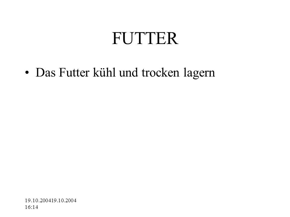 19.10.200419.10.2004 16:14 FUTTER Das Futter kühl und trocken lagern