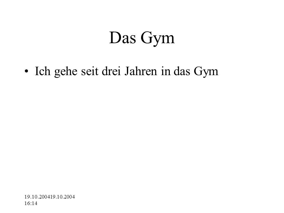 19.10.200419.10.2004 16:14 Das Gym Ich gehe seit drei Jahren in das Gym