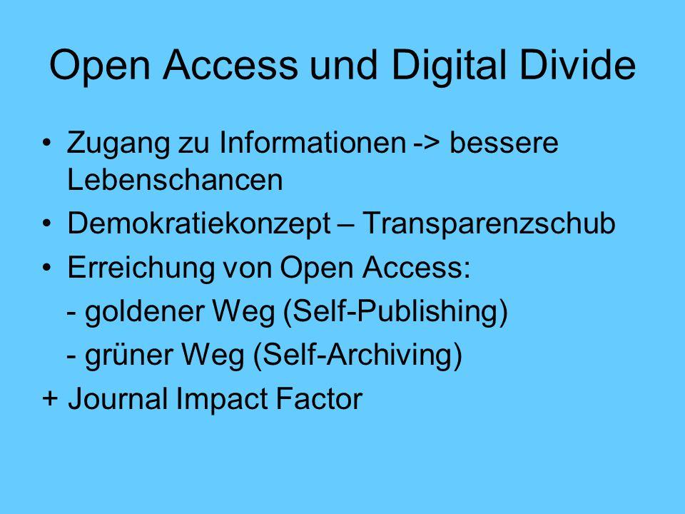 Open Access und Digital Divide Zugang zu Informationen -> bessere Lebenschancen Demokratiekonzept – Transparenzschub Erreichung von Open Access: - goldener Weg (Self-Publishing) - grüner Weg (Self-Archiving) + Journal Impact Factor