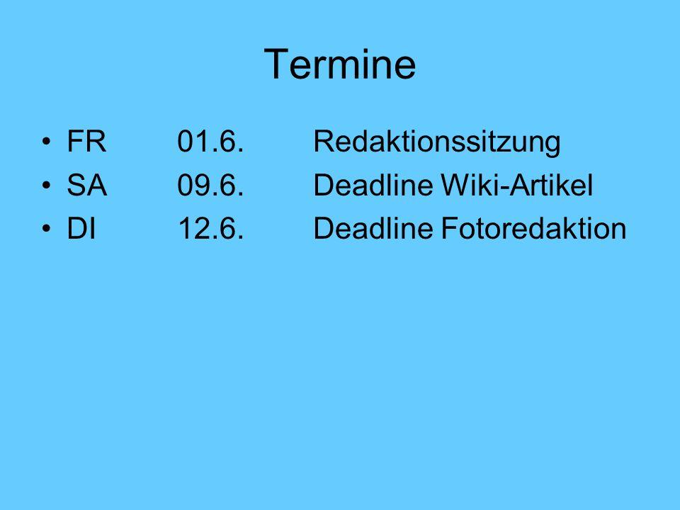 Termine FR 01.6.Redaktionssitzung SA 09.6.Deadline Wiki-Artikel DI 12.6.Deadline Fotoredaktion