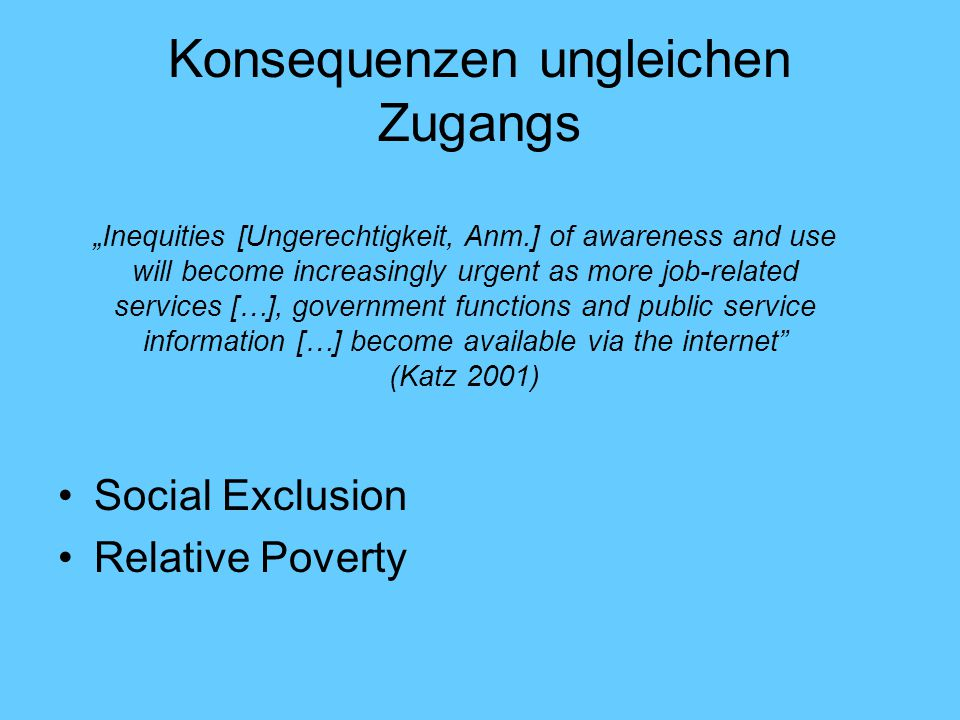"Konsequenzen ungleichen Zugangs Social Exclusion Relative Poverty ""Inequities [Ungerechtigkeit, Anm.] of awareness and use will become increasingly ur"