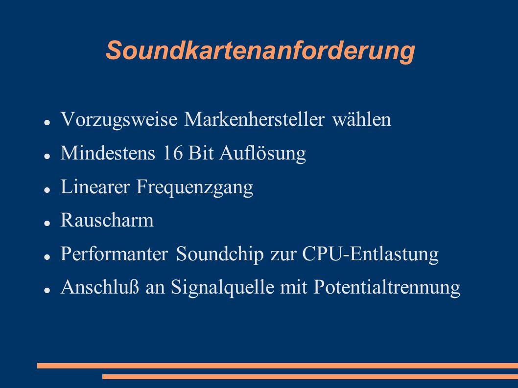 Soundkartenanforderung Vorzugsweise Markenhersteller wählen Mindestens 16 Bit Auflösung Linearer Frequenzgang Rauscharm Performanter Soundchip zur CPU-Entlastung Anschluß an Signalquelle mit Potentialtrennung