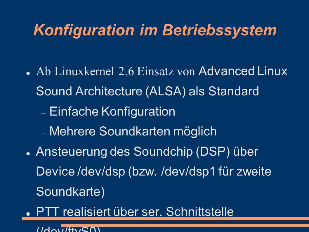 Konfiguration im Betriebssystem Ab Linuxkernel 2.6 Einsatz von Advanced Linux Sound Architecture (ALSA) als Standard  Einfache Konfiguration  Mehrere Soundkarten möglich Ansteuerung des Soundchip (DSP) über Device /dev/dsp (bzw.