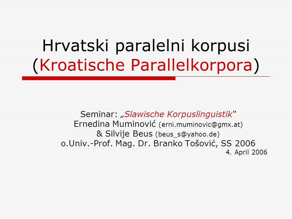 Slawische Korpuslinguistik2 Pojmovi ( Begriffe )  Korpus  Paralelni korpus ( Parallelkorpus )  Računalni korpus ( Elektronisches Korpus )  Sravnjivanje ( Alignement )  Pojavnice ( W ö rter )