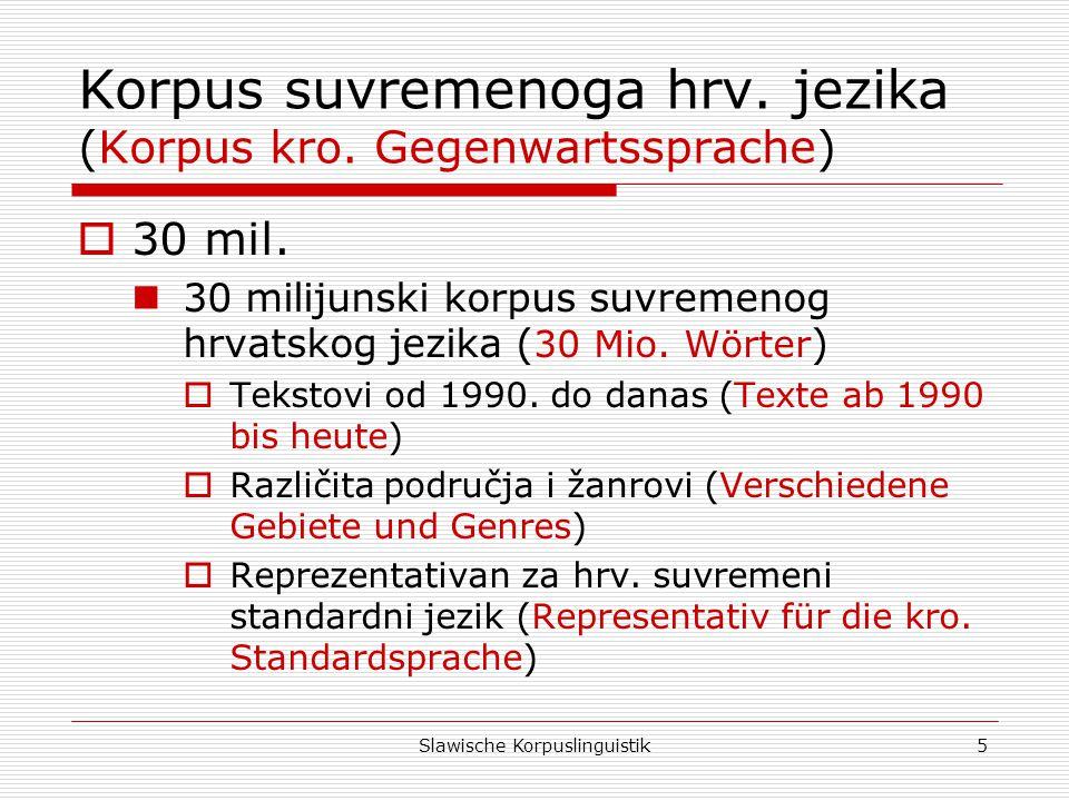 Slawische Korpuslinguistik6 Zbirka hrvatskih tekstova (Kroatische Textsammlung)  HETA hrvatski elektronski tekstovni arhiv: (Kroatisches elektronisches Textarchiv)  Tekstovi stariji od 1990.