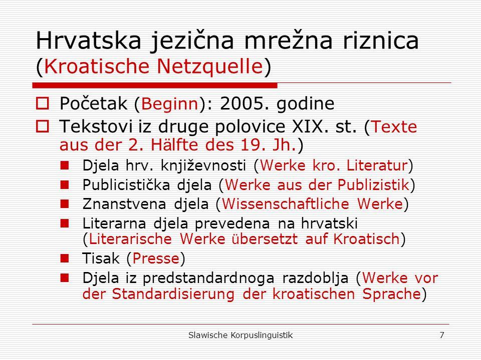 Slawische Korpuslinguistik8 Ciljevi (Ziele)  Dostupnost materijala preko Interneta (Internetzugang)  Informacije o hrvatskoj jezičnoj normi (Informationen ü ber die kro.