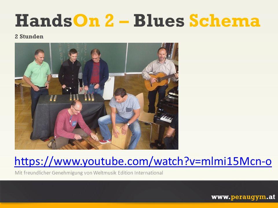 www.peraugym.at HandsOn 2 – Blues Schema 2 Stunden https://www.youtube.com/watch?v=mlmi15Mcn-o Mit freundlicher Genehmigung von Weltmusik Edition Inte
