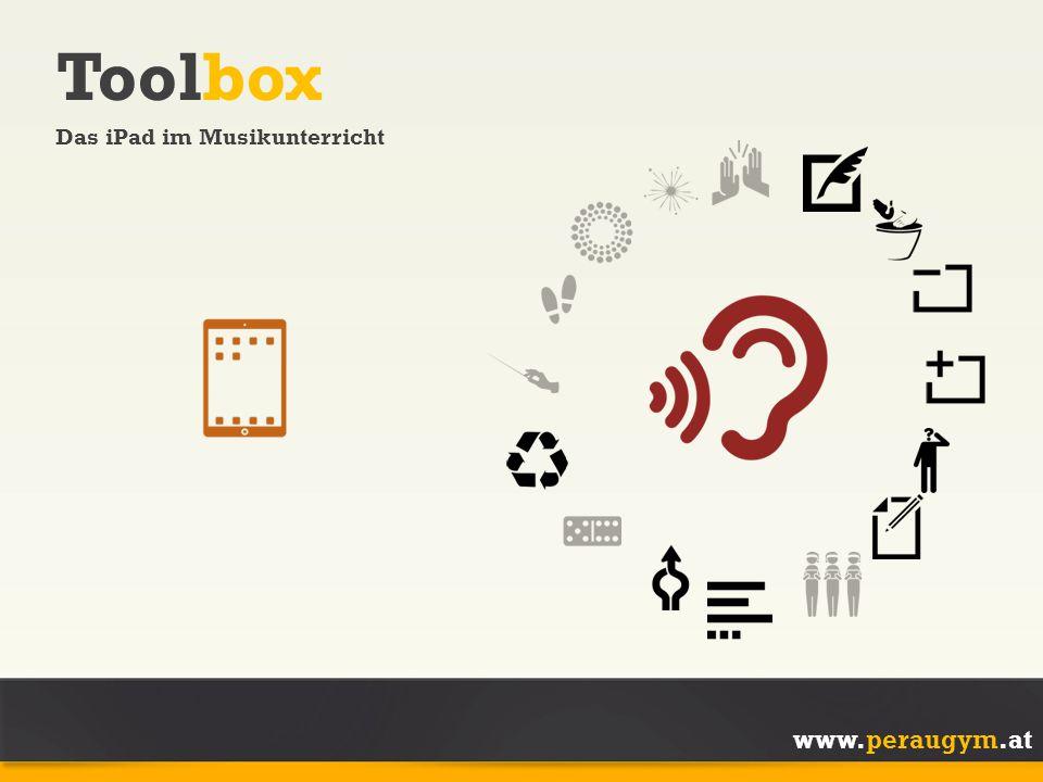 www.peraugym.at Toolbox Das iPad im Musikunterricht