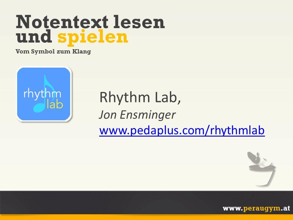 www.peraugym.at Notentext lesen Vom Symbol zum Klang und spielen Rhythm Lab, Jon Ensminger www.pedaplus.com/rhythmlab www.pedaplus.com/rhythmlab