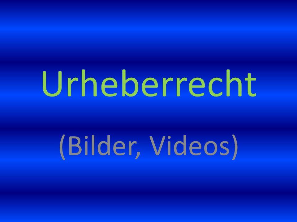 Urheberrecht (Bilder, Videos)