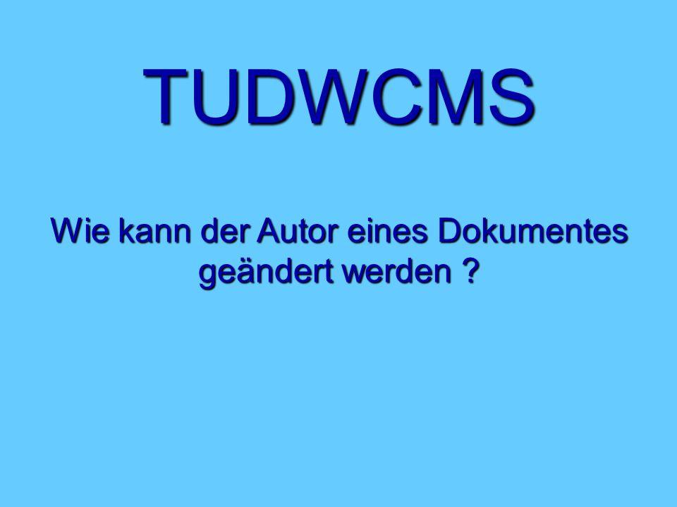 TUDWCMS Wie kann der Autor eines Dokumentes geändert werden ?