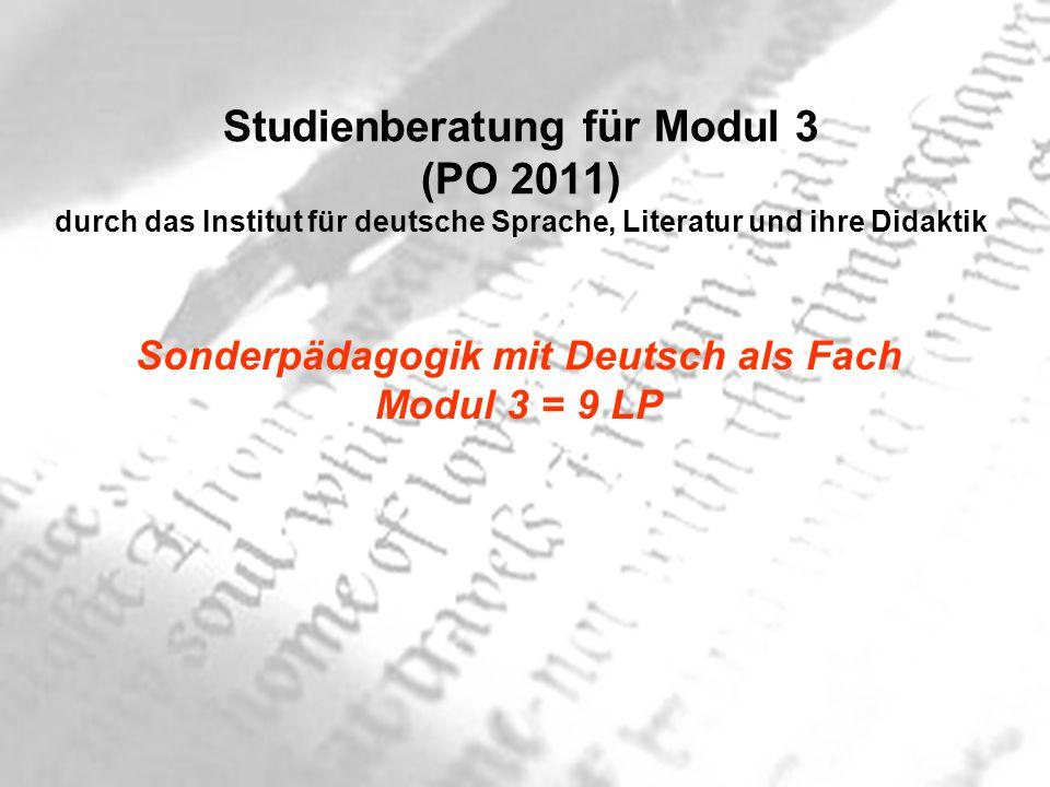 Studienberatung für Modul 3 (PO 2011) durch das Institut für deutsche Sprache, Literatur und ihre Didaktik Sonderpädagogik mit Deutsch als Fach Modul 3 = 9 LP