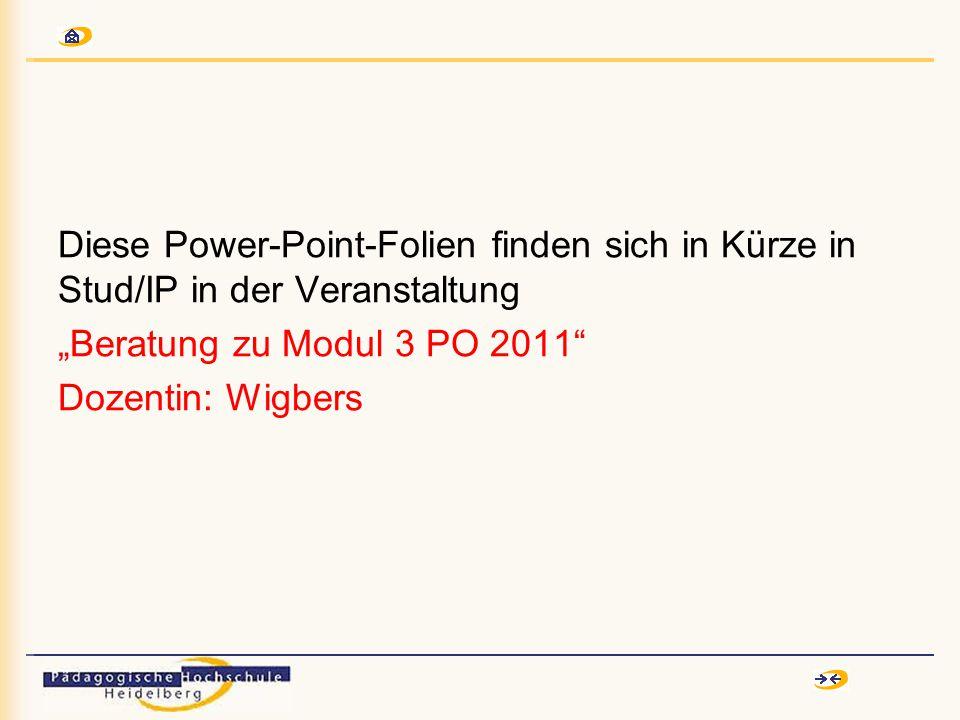 """Diese Power-Point-Folien finden sich in Kürze in Stud/IP in der Veranstaltung """"Beratung zu Modul 3 PO 2011 Dozentin: Wigbers"""
