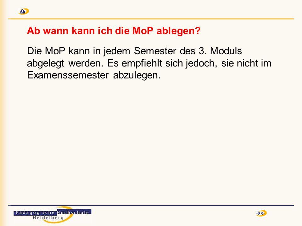 Ab wann kann ich die MoP ablegen. Die MoP kann in jedem Semester des 3.
