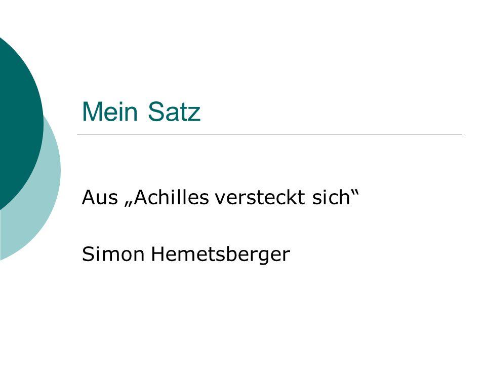 """Mein Satz Aus """"Achilles versteckt sich Simon Hemetsberger"""