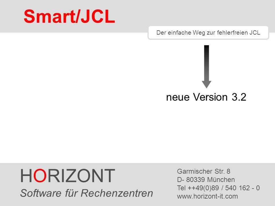 HORIZONT 2 SmartJCL ® SmartJCL 3.2 Neues Eclipse / RDz plug-in - Verwendet den Remote-Check-Server auf z/OS für eine vollständige JCL-Prüfung auf z/OS Erweiterte Unterstützung für Condition-Code abhängige Steps SmartJCL V3R2 ist seit Februar 2014 verfügbar.