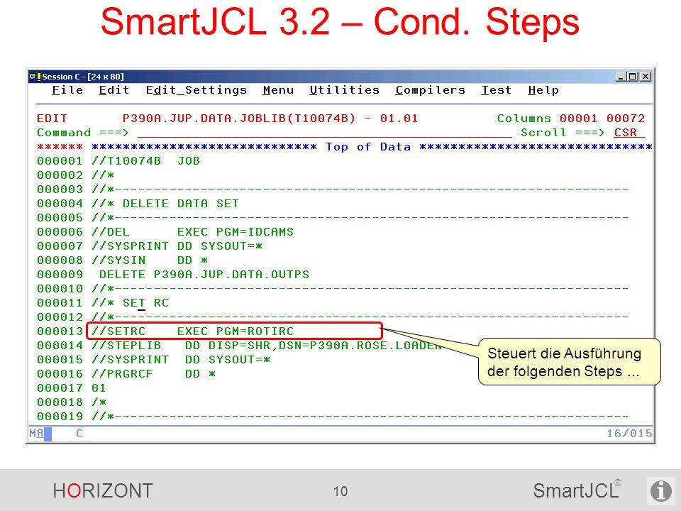 HORIZONT 10 SmartJCL ® SmartJCL 3.2 – Cond. Steps Steuert die Ausführung der folgenden Steps...