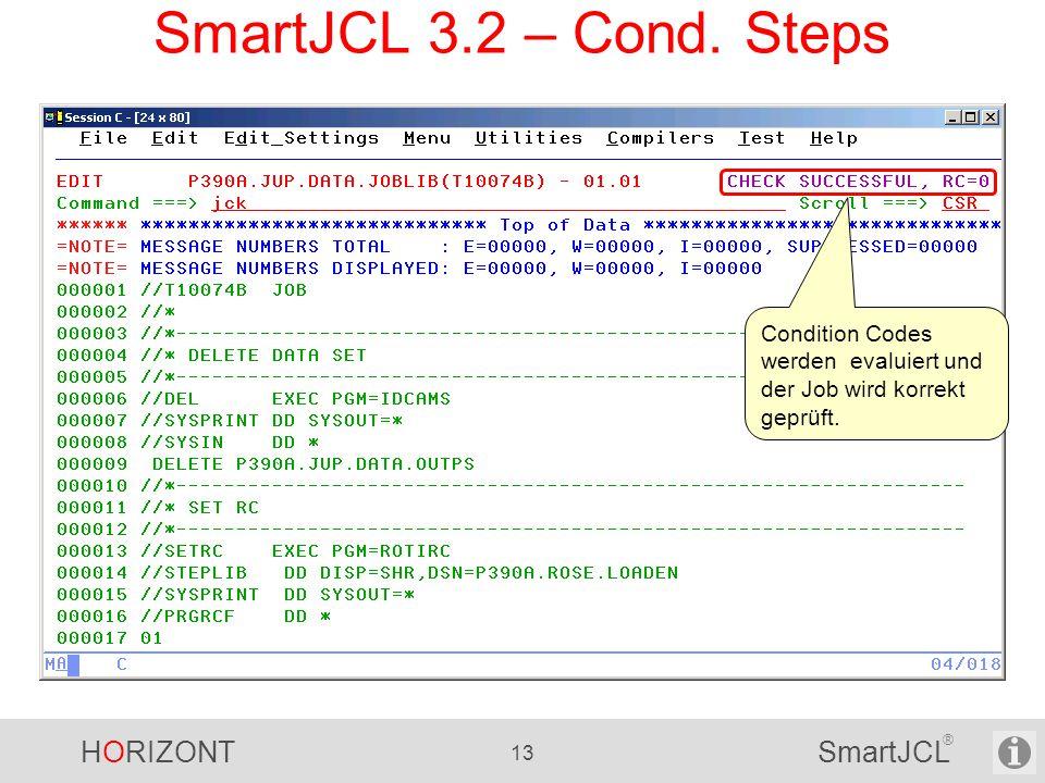 HORIZONT 13 SmartJCL ® SmartJCL 3.2 – Cond. Steps Condition Codes werden evaluiert und der Job wird korrekt geprüft.