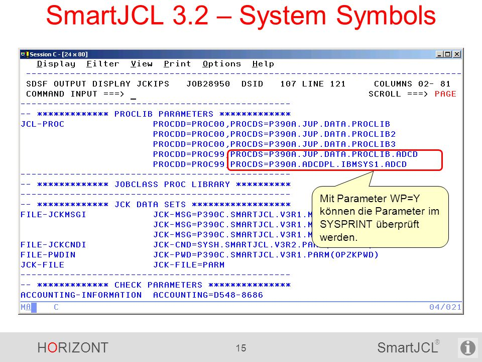 HORIZONT 15 SmartJCL ® SmartJCL 3.2 – System Symbols Mit Parameter WP=Y können die Parameter im SYSPRINT überprüft werden.