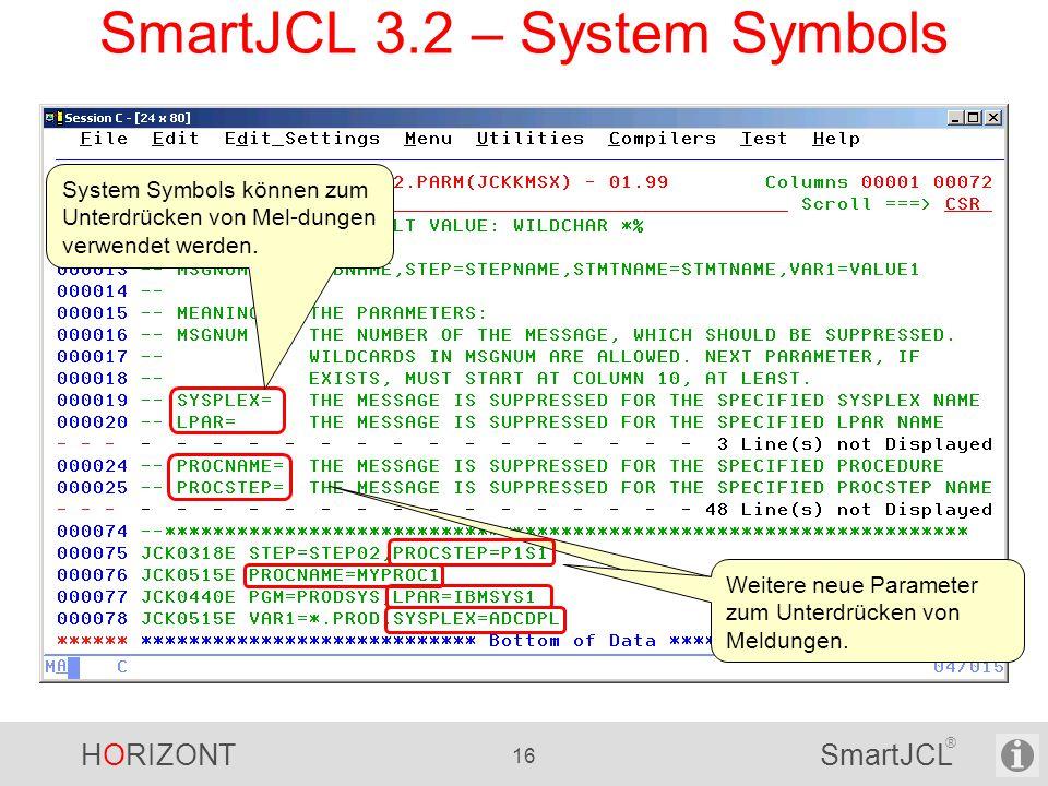 HORIZONT 16 SmartJCL ® SmartJCL 3.2 – System Symbols System Symbols können zum Unterdrücken von Mel-dungen verwendet werden. Weitere neue Parameter zu