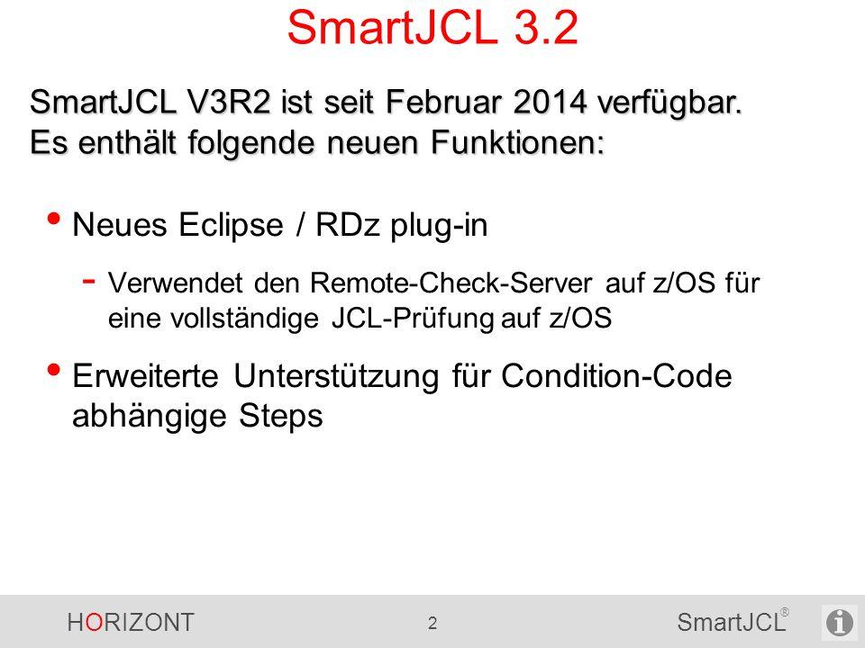 HORIZONT 2 SmartJCL ® SmartJCL 3.2 Neues Eclipse / RDz plug-in - Verwendet den Remote-Check-Server auf z/OS für eine vollständige JCL-Prüfung auf z/OS