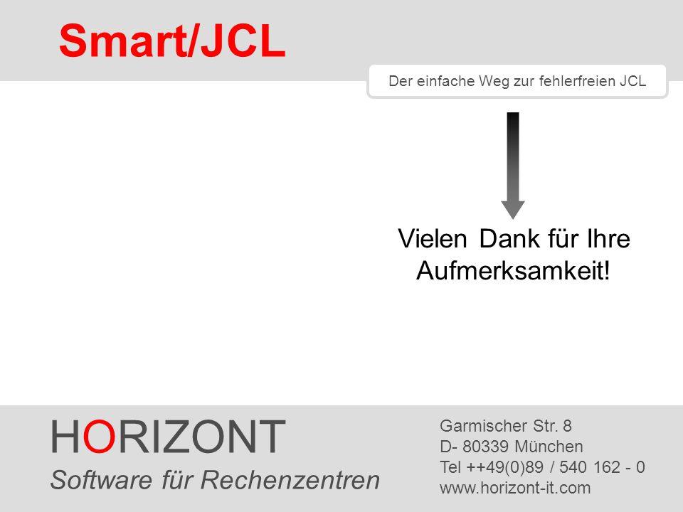 HORIZONT 20 SmartJCL ® Vielen Dank für Ihre Aufmerksamkeit! HORIZONT Software für Rechenzentren Garmischer Str. 8 D- 80339 München Tel ++49(0)89 / 540