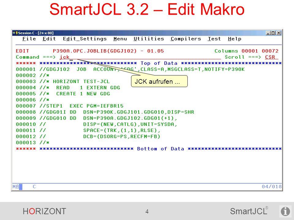 HORIZONT 4 SmartJCL ® SmartJCL 3.2 – Edit Makro JCK aufrufen...