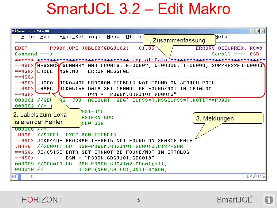 HORIZONT 5 SmartJCL ® SmartJCL 3.2 – Edit Makro 3. Meldungen 1. Zusammenfassung 2. Labels zum Loka- lisieren der Fehler