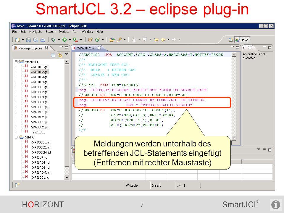 HORIZONT 7 SmartJCL ® SmartJCL 3.2 – eclipse plug-in Meldungen werden unterhalb des betreffenden JCL-Statements eingefügt (Entfernen mit rechter Maust