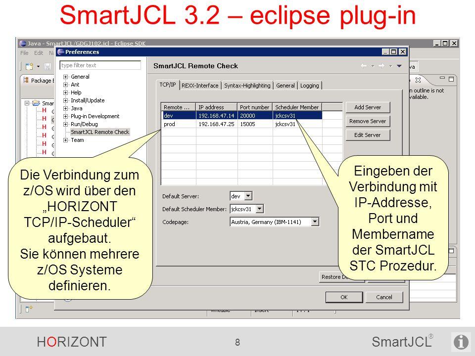 HORIZONT 8 SmartJCL ® SmartJCL 3.2 – eclipse plug-in Eingeben der Verbindung mit IP-Addresse, Port und Membername der SmartJCL STC Prozedur. Die Verbi