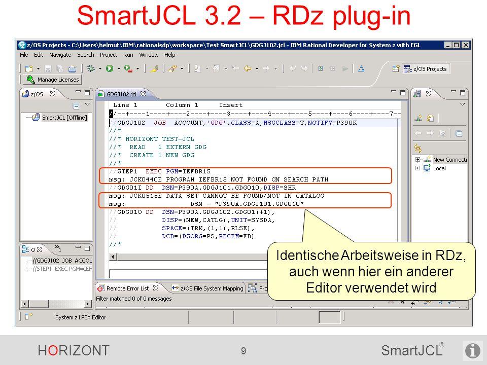 HORIZONT 9 SmartJCL ® SmartJCL 3.2 – RDz plug-in Identische Arbeitsweise in RDz, auch wenn hier ein anderer Editor verwendet wird
