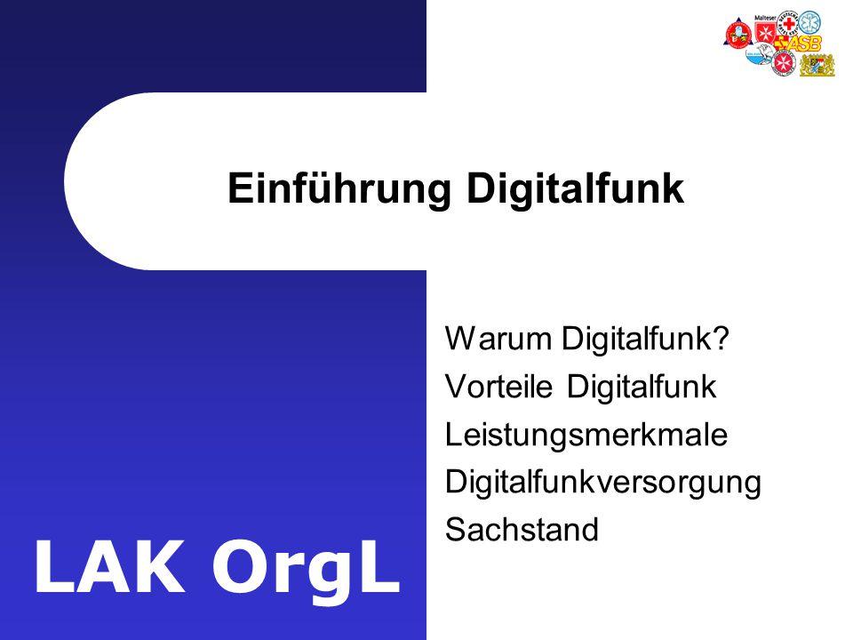 LAK OrgL Einführung Digitalfunk Warum Digitalfunk? Vorteile Digitalfunk Leistungsmerkmale Digitalfunkversorgung Sachstand