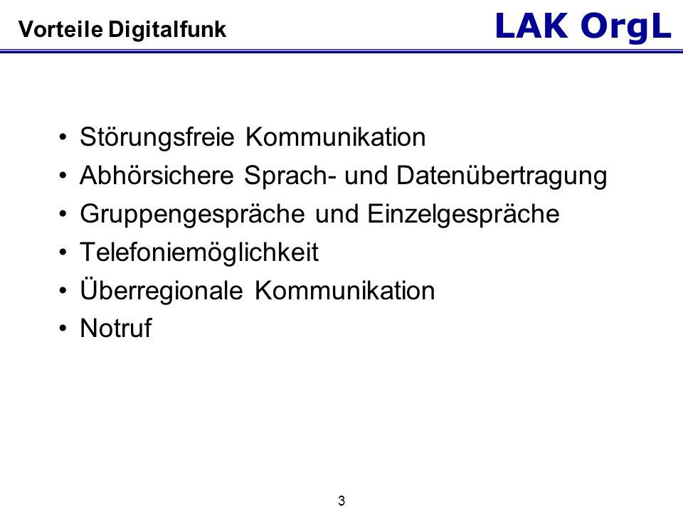 LAK OrgL 4 Leistungsmerkmal Digitalfunk Gruppenruf (netzgebundener Betrieb) Einzelruf (netzgebundener Betrieb) Direktmodus (ohne Netzanbindung) Telefoniebetrieb Notruf Statusmeldungen SDS Datenübertragung