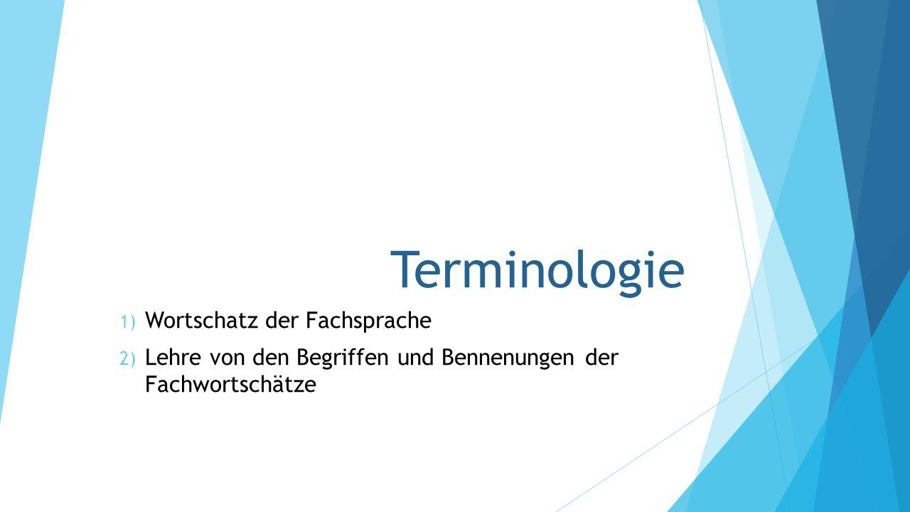 Terminologie 1) Wortschatz der Fachsprache 2) Lehre von den Begriffen und Bennenungen der Fachwortschätze