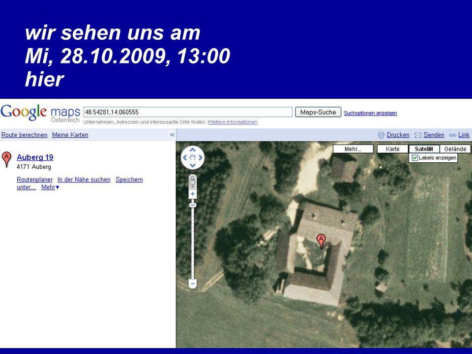 wir sehen uns am Mi, 28.10.2009, 13:00 hier