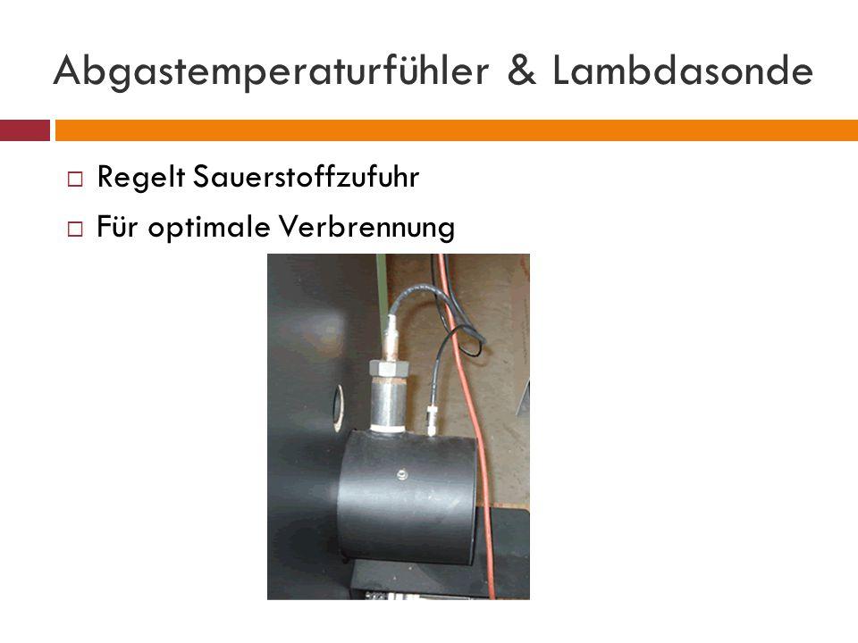 Abgastemperaturfühler & Lambdasonde  Regelt Sauerstoffzufuhr  Für optimale Verbrennung
