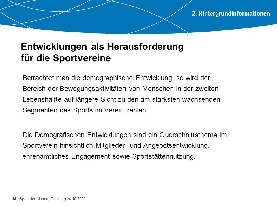 14 | Sport der Älteren, Duisburg 26.10.2009 Entwicklungen als Herausforderung für die Sportvereine Betrachtet man die demographische Entwicklung, so w