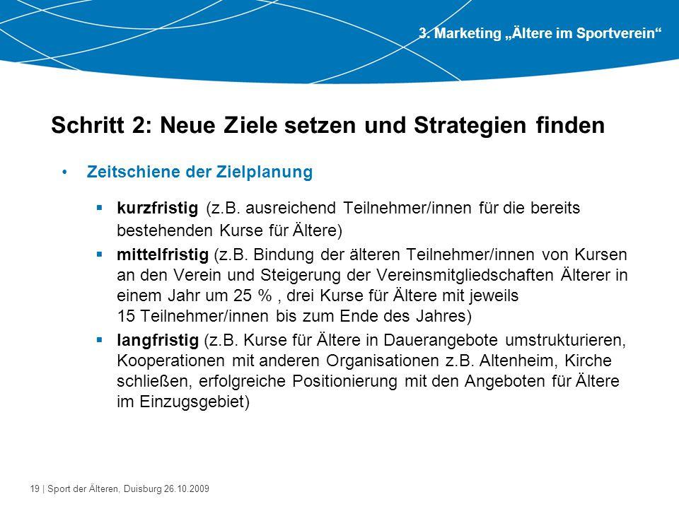 19 | Sport der Älteren, Duisburg 26.10.2009 Schritt 2: Neue Ziele setzen und Strategien finden Zeitschiene der Zielplanung  kurzfristig (z.B. ausreic