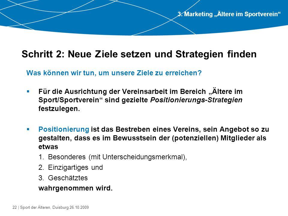 22 | Sport der Älteren, Duisburg 26.10.2009 Schritt 2: Neue Ziele setzen und Strategien finden Was können wir tun, um unsere Ziele zu erreichen?  Für