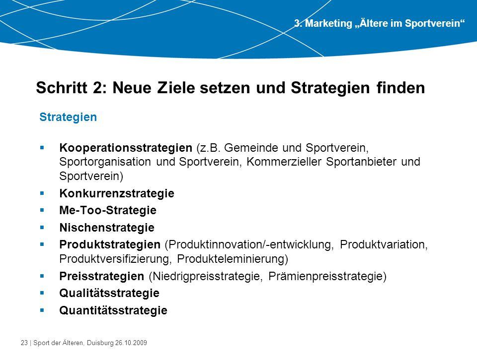 23 | Sport der Älteren, Duisburg 26.10.2009 Schritt 2: Neue Ziele setzen und Strategien finden Strategien  Kooperationsstrategien (z.B. Gemeinde und