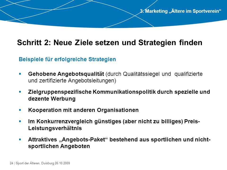 24 | Sport der Älteren, Duisburg 26.10.2009 Schritt 2: Neue Ziele setzen und Strategien finden Beispiele für erfolgreiche Strategien  Gehobene Angebo