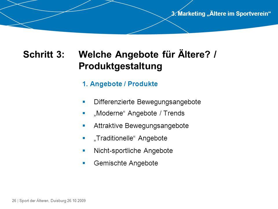 26 | Sport der Älteren, Duisburg 26.10.2009 Schritt 3: Welche Angebote für Ältere? / Produktgestaltung 1. Angebote / Produkte  Differenzierte Bewegun