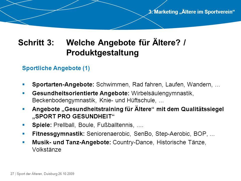 27 | Sport der Älteren, Duisburg 26.10.2009 Schritt 3: Welche Angebote für Ältere? / Produktgestaltung Sportliche Angebote (1)  Sportarten-Angebote: