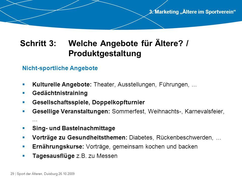 29 | Sport der Älteren, Duisburg 26.10.2009 Schritt 3: Welche Angebote für Ältere? / Produktgestaltung Nicht-sportliche Angebote  Kulturelle Angebote