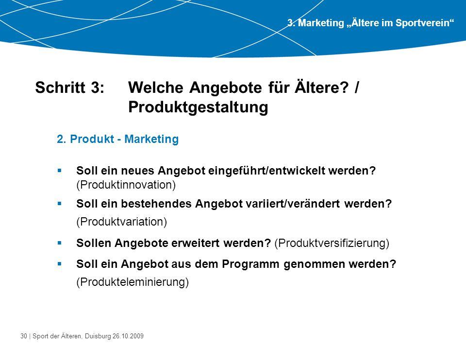 30 | Sport der Älteren, Duisburg 26.10.2009 Schritt 3: Welche Angebote für Ältere? / Produktgestaltung 2. Produkt - Marketing  Soll ein neues Angebot