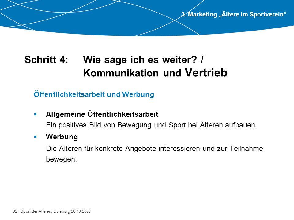 32 | Sport der Älteren, Duisburg 26.10.2009 Schritt 4: Wie sage ich es weiter? / Kommunikation und Vertrieb Öffentlichkeitsarbeit und Werbung  Allgem