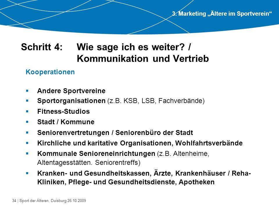 34 | Sport der Älteren, Duisburg 26.10.2009 Schritt 4: Wie sage ich es weiter? / Kommunikation und Vertrieb Kooperationen  Andere Sportvereine  Spor