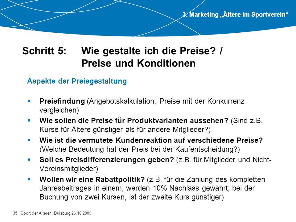 35 | Sport der Älteren, Duisburg 26.10.2009 Schritt 5: Wie gestalte ich die Preise? / Preise und Konditionen Aspekte der Preisgestaltung  Preisfindun