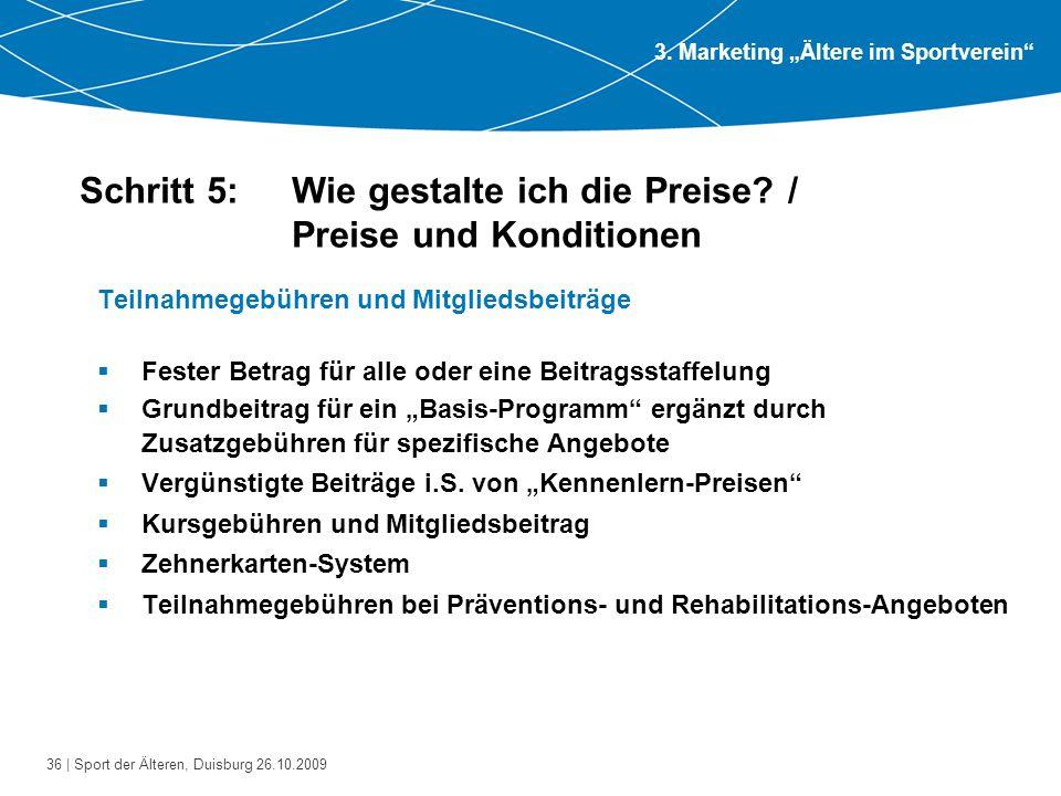 36 | Sport der Älteren, Duisburg 26.10.2009 Schritt 5: Wie gestalte ich die Preise? / Preise und Konditionen Teilnahmegebühren und Mitgliedsbeiträge 